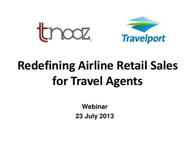 Redefining Airline Retail Sales for Travel Agents Webinar 23 July 2013