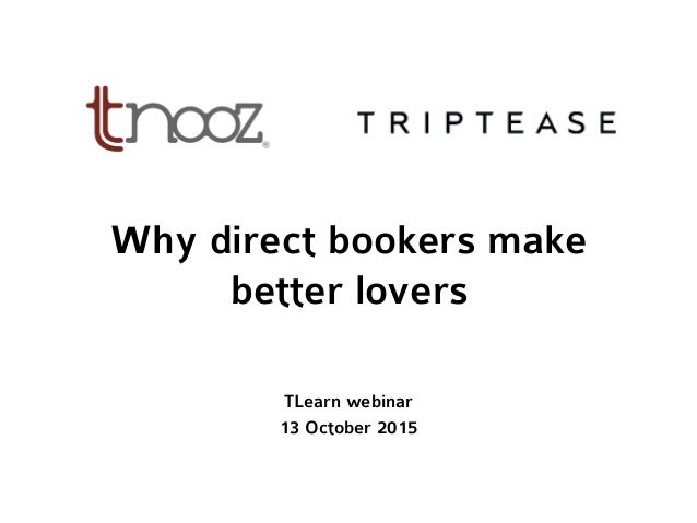 Why direct bookers make better lovers TLearn webinar 13 October 2015