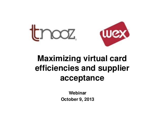Maximizing virtual card efficiencies and supplier acceptance Webinar October 9, 2013