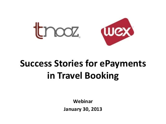 Success Stories for ePayments      in Travel Booking              Webinar          January 30, 2013