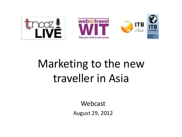 Marketing to the new  traveller in Asia        Webcast      August 29, 2012