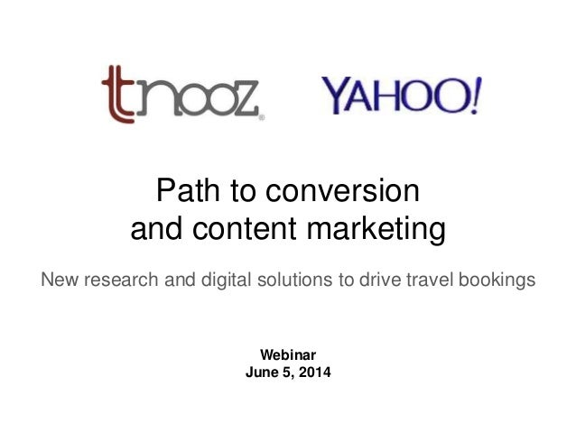 K Path to conversion and content marketing New research and digital solutions to drive travel bookings Webinar June 5, 2014