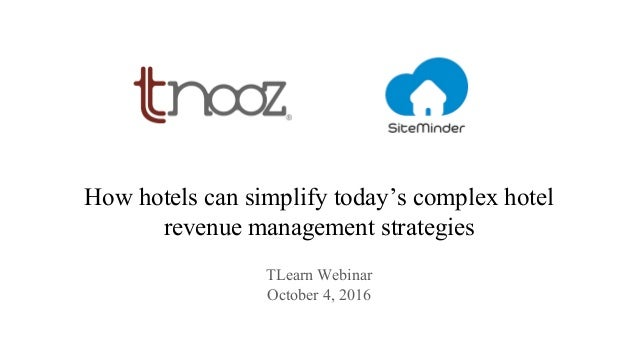 How hotels can simplify today's complex hotel revenue management strategies TLearn Webinar October 4, 2016