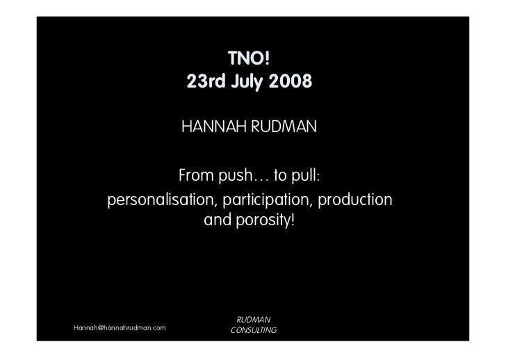 TNO!                           23rd July 2008                            HANNAH RUDMAN                    From push… to pu...