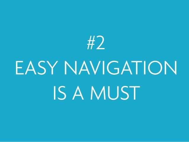 2 EASY NAVIGATION IS A MUST