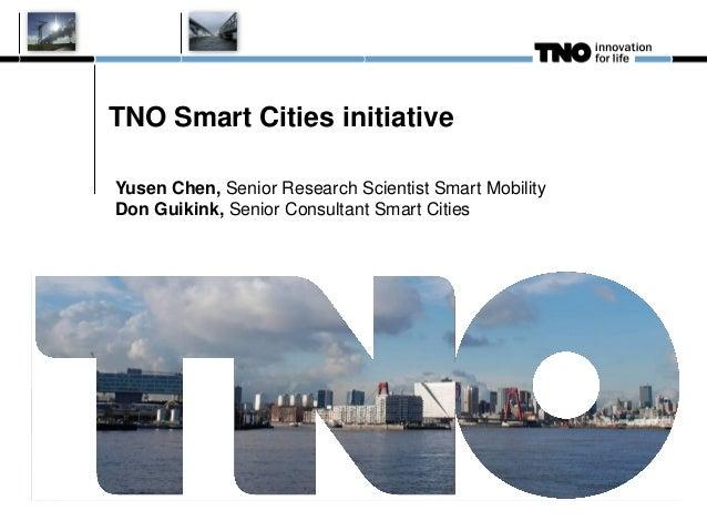 TNO Smart Cities initiativeYusen Chen, Senior Research Scientist Smart MobilityDon Guikink, Senior Consultant Smart Cities