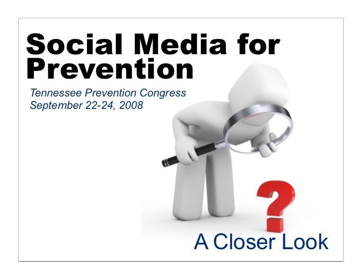 Social Media for Prevention Tennessee Prevention Congress September 22-24, 2008                                     A Clos...