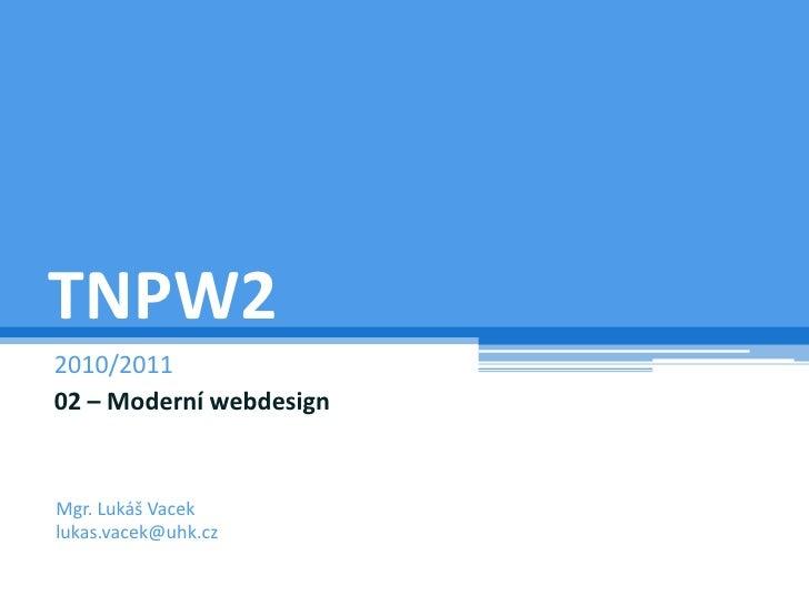 TNPW2<br />2010/2011<br />02 – Moderní webdesign<br />Mgr. Lukáš Vacek<br />lukas.vacek@uhk.cz<br />