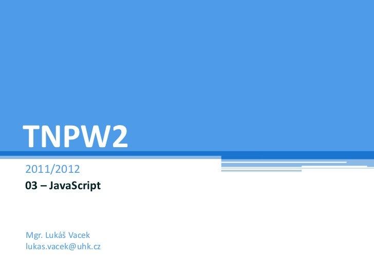 TNPW22011/201203 – JavaScriptMgr. Lukáš Vaceklukas.vacek@uhk.cz