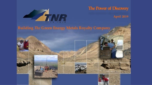 The Power of Discovery April 2019 Building The Green Energy Metals Royalty Company