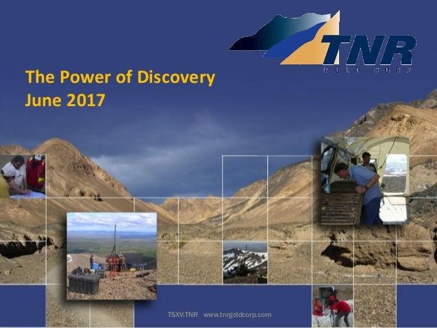 The Power of Discovery June 2017 TSXV:TNR www.tnrgoldcorp.com