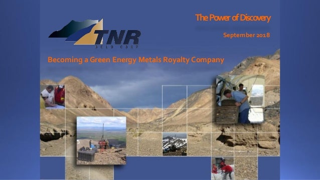ThePowerofDiscovery September 2018 Becoming a Green Energy Metals Royalty Company
