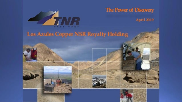 The Power of Discovery April 2019 Los Azules Copper NSR Royalty Holding