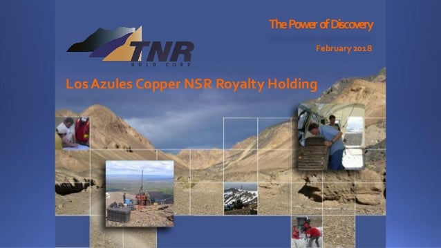 ThePowerofDiscovery February 2018 Los Azules Copper NSR Royalty Holding