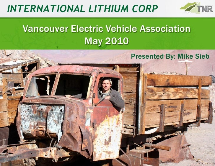INTERNATIONAL LITHIUM CORP   Vancouver Electric Vehicle Association                May 2010                           Pres...