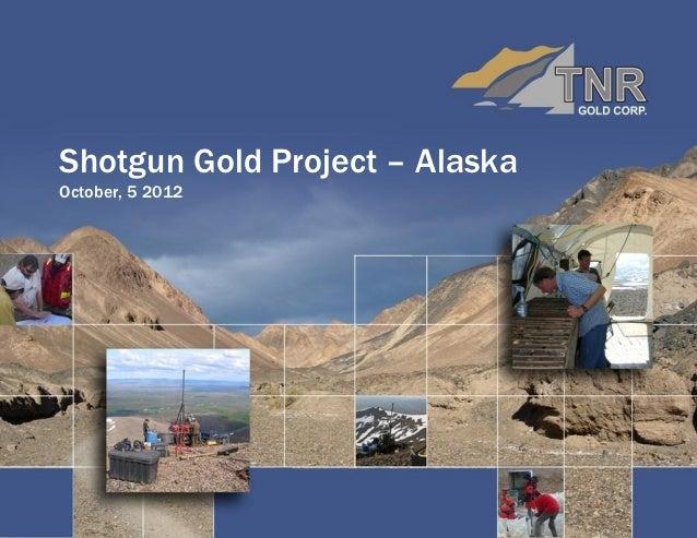 Shotgun Gold Project – AlaskaOctober, 5 2012