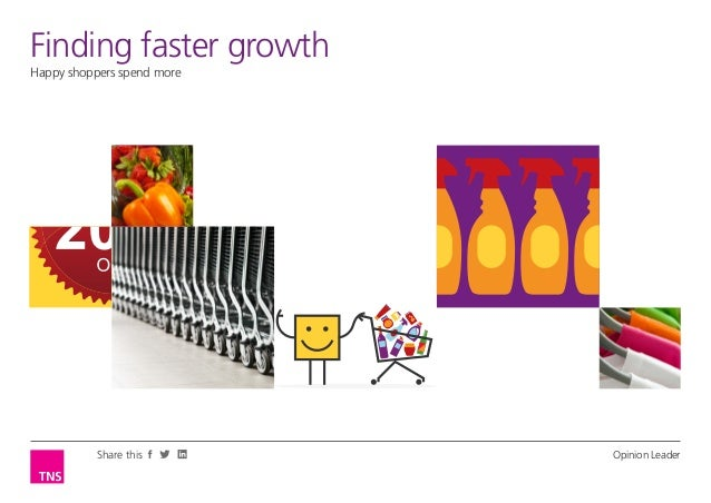 Finding Leader Opinionfaster growth Happy shoppers spend more  Share this  Opinion Leader