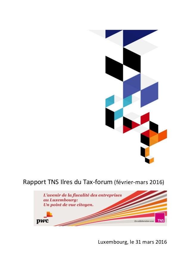 Rapport TNS Ilres du Tax-forum (février-mars 2016) Luxembourg, le 31 mars 2016