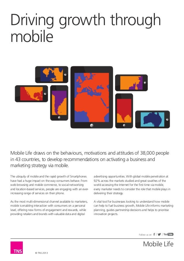 Driving growth throughmobileMobile Life draws on the behaviours, motivations and attitudes of 38,000 peoplein 43 countries...