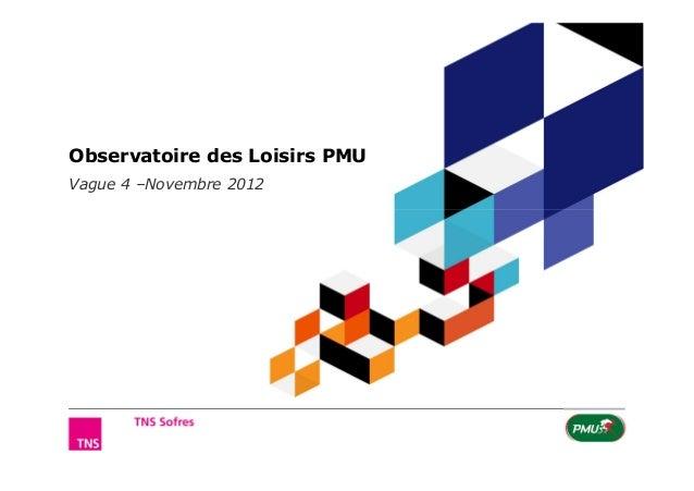 Observatoire des Loisirs PMUVague 4 –Novembre 2012       Observatoire des Loisirs – vague 4       ©TNS 2012