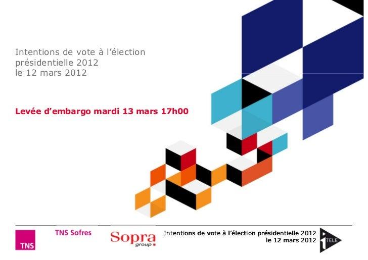 Intentions de vote à l'électionprésidentielle 2012le 12 mars 2012Levée d'embargo mardi 13 mars 17h00                      ...