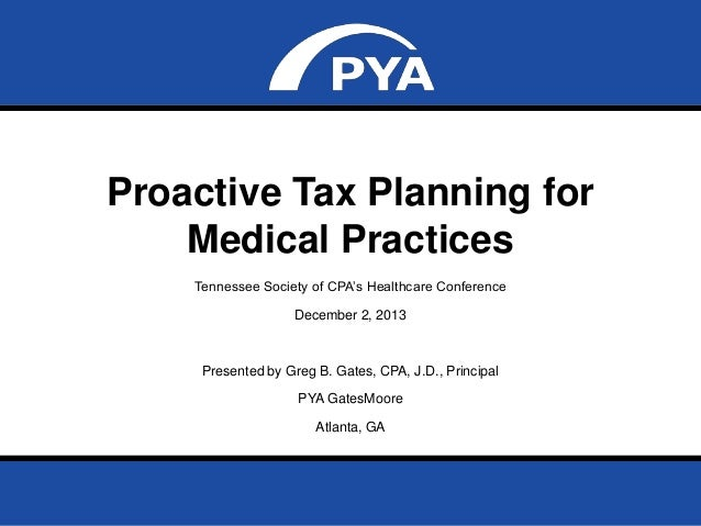 """Proactive Tax Planning for Medical Practices Tennessee Society of CPA""""s Healthcare Conference December 2, 2013  Presented ..."""