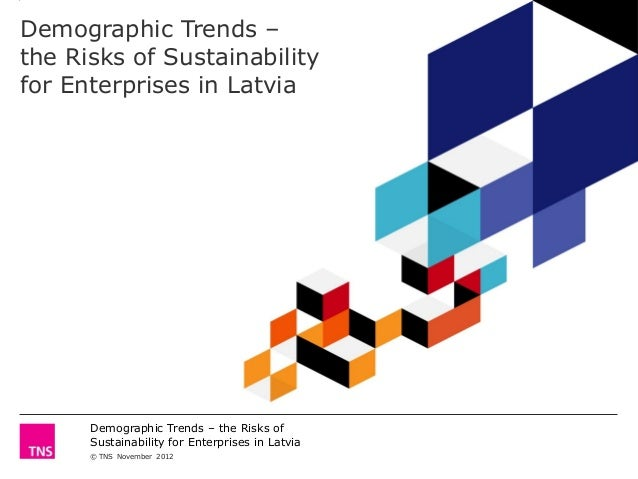 Demographic Trends –the Risks of Sustainabilityfor Enterprises in Latvia      Demographic Trends – the Risks of      Susta...