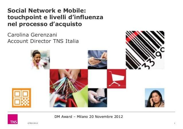 Social Network e Mobile:touchpoint e livelli d'influenzanel processo d'acquistoCarolina GerenzaniAccount Director TNS Ital...
