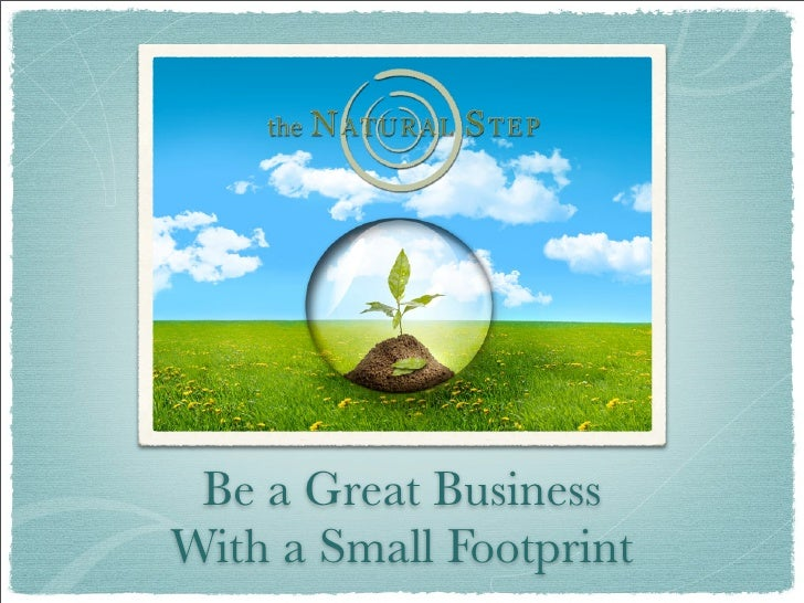 Be a Great Business With a Small Footprint