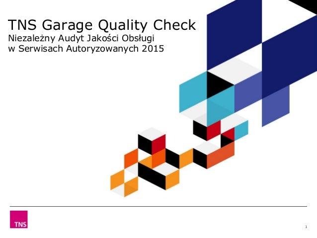 TNS Garage Quality Check Niezależny Audyt Jakości Obsługi w Serwisach Autoryzowanych 2015 1