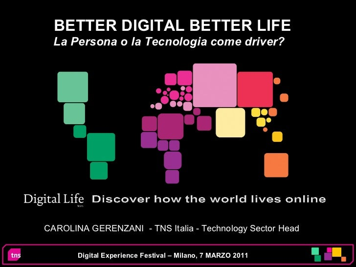 BETTER DIGITAL BETTER LIFE La Persona o la Tecnologia come driver?   CAROLINA GERENZANI  - TNS Italia - Technology Sector ...