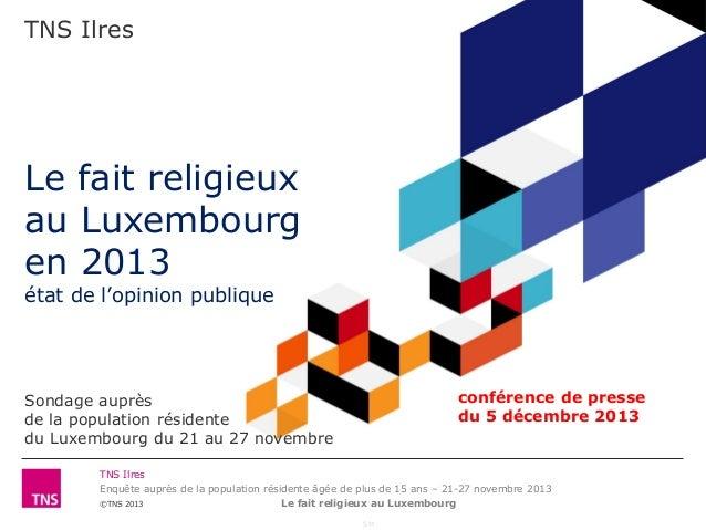 TNS Ilres  Le fait religieux au Luxembourg en 2013 état de l'opinion publique  conférence de presse du 5 décembre 2013  So...
