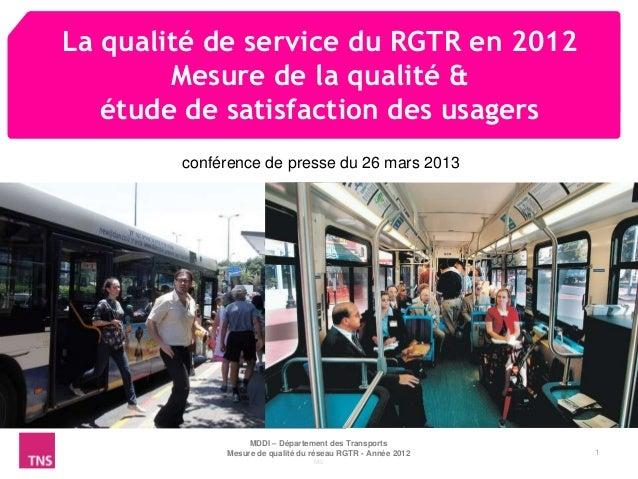 La qualité de service du RGTR en 2012        Mesure de la qualité &   étude de satisfaction des usagers        conférence ...
