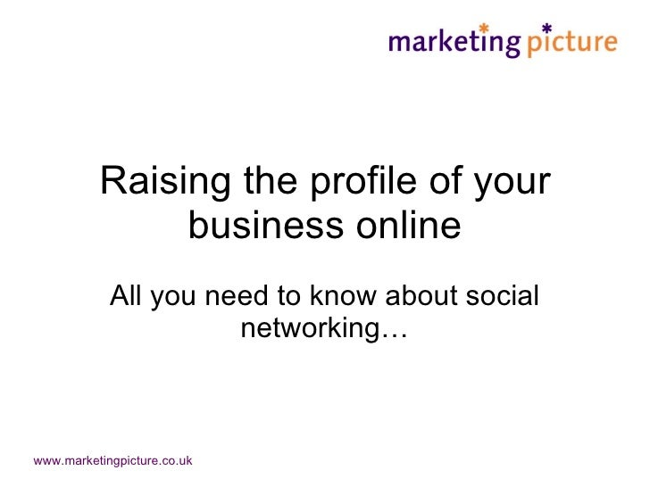 Raising the profile of your business online All you need to know about social networking…