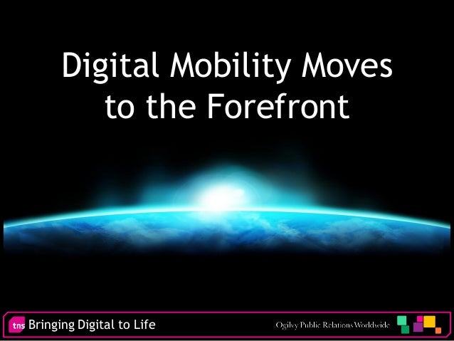 Bringing Digital to Life Digital Mobility Moves to the Forefront