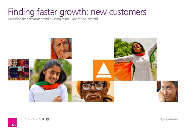 Finding LeaderOpinionfaster growth: new customersDreaming little dreams: brand building at the Base of the Pyramid        ...