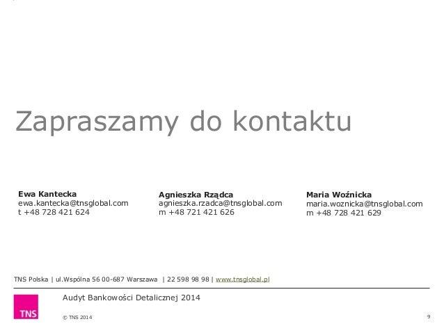 Audyt Bankowości Detalicznej 2014 © TNS 2014 9 Zapraszamy do kontaktu Agnieszka Rządca agnieszka.rzadca@tnsglobal.com m +4...