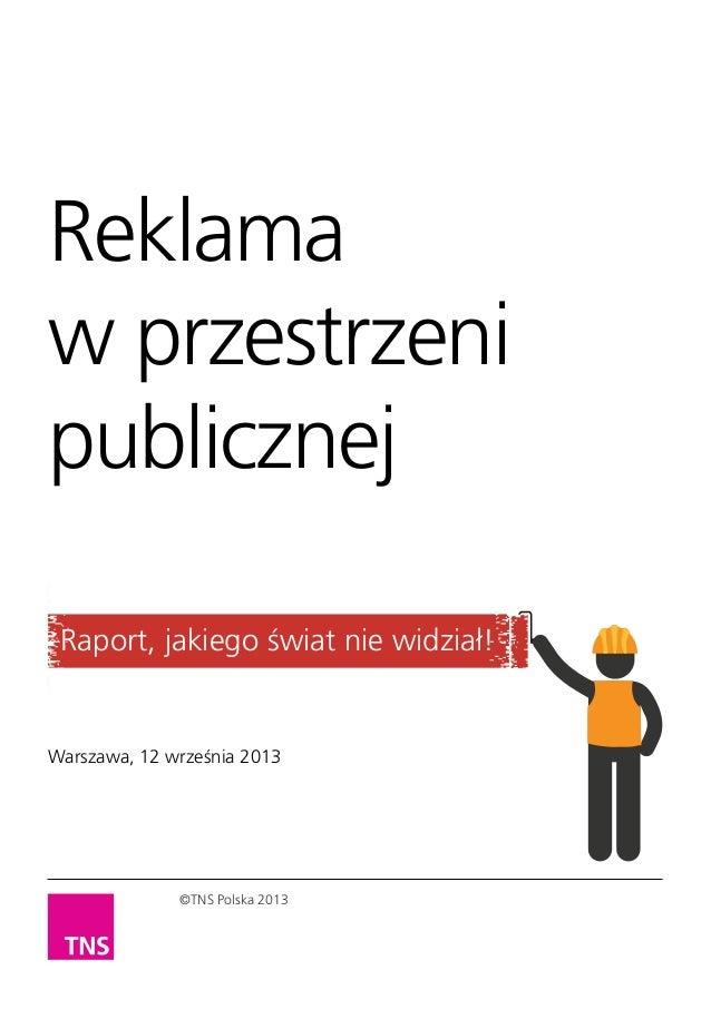 Reklama w przestrzeni publicznej Raport, jakiego świat nie widział!  Warszawa, 12 września 2013  ©TNS Polska 2013