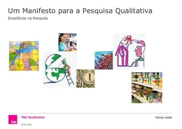 Excelência na Pesquisa Um Manifesto para a Pesquisa Qualitativa © TNS 2013