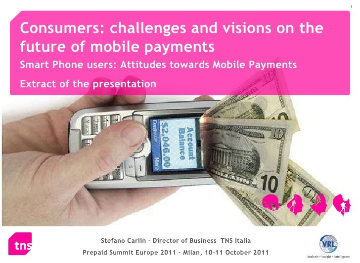 Consumers: challenges and visions on the future of mobile payments Smart Phone users: Attitudes towards Mobile Payments ...