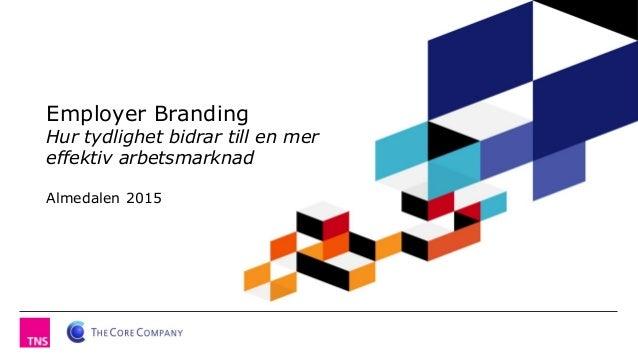 Employer Branding Hur tydlighet bidrar till en mer effektiv arbetsmarknad Almedalen 2015