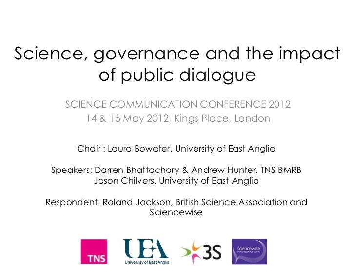 Science, governance and the impact         of public dialogue       SCIENCE COMMUNICATION CONFERENCE 2012           14 & 1...