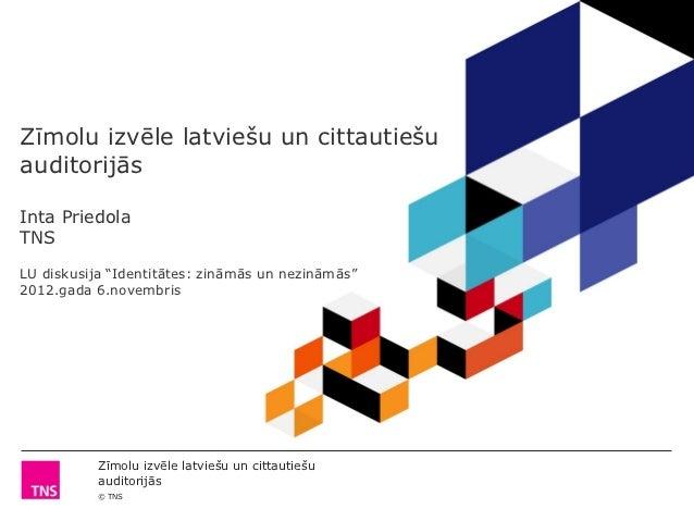 """Zīmolu izvēle latviešu un cittautiešuauditorijāsInta PriedolaTNSLU diskusija """"Identitātes: zināmās un nezināmās""""2012.gada ..."""