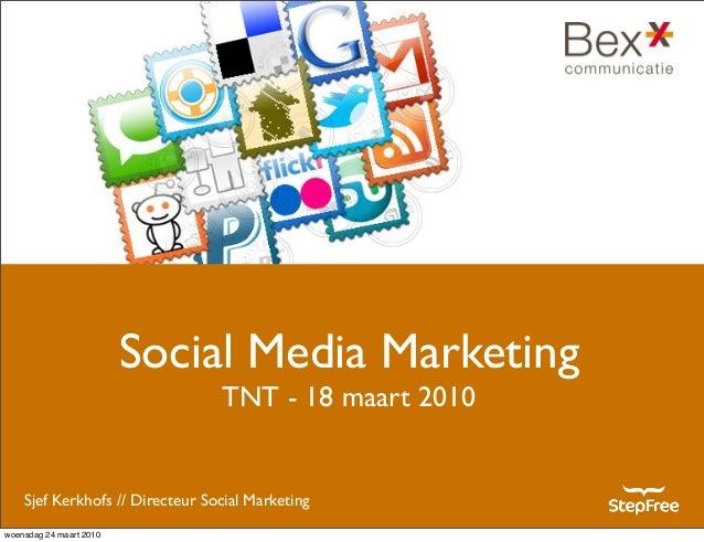 Sjef Kerkhofs // Directeur Social Marketing Social Media Marketing TNT - 18 maart 2010 woensdag 24 maart 2010