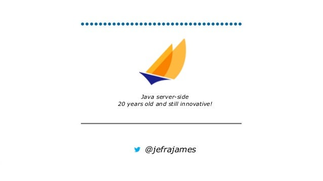 Java server-side 20 years old and still innovative! @jefrajames