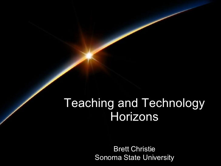 Teaching and Technology Horizons Brett Christie Sonoma State University