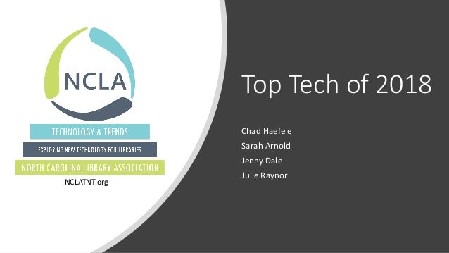 Top Tech of 2018 Chad Haefele Sarah Arnold Jenny Dale Julie Raynor NCLATNT.org