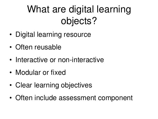 Video/audio lectures Video tutorials Online games Online learning modules What are digital learning objects?