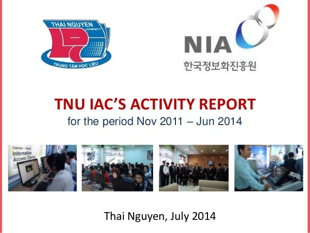 TNU IAC'S ACTIVITY REPORT  for the period Nov 2011 – Jun 2014  Thai Nguyen, July 2014