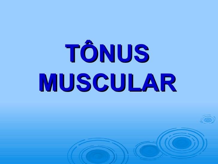 TÔNUS MUSCULAR